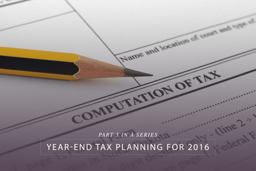 Year-end tax planning for 2016 – Part 5