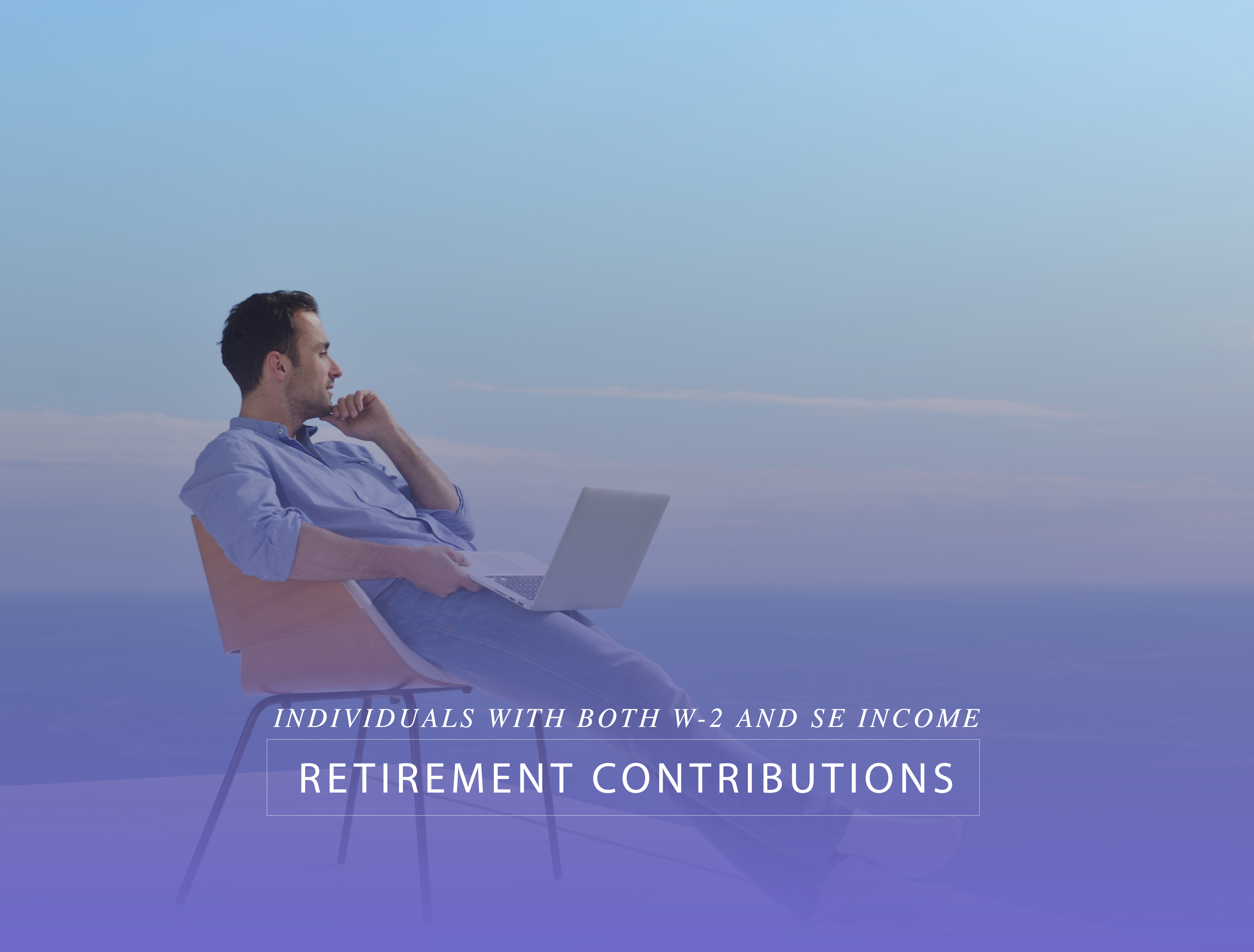 Retirement Contributions – Individuals with both W-2 and SE Income